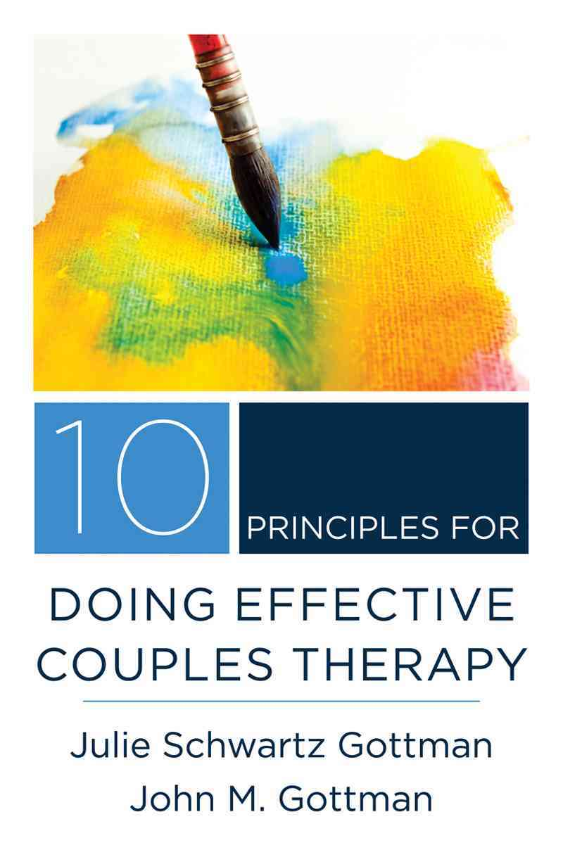 10 Principles for Doing Effective Couples Therapy By Gottman, John M./ Gottman, Julie Schwartz