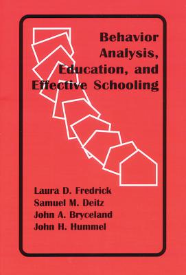 Behavior Anaylsis, Education, and Effective Schooling By Fredrick, Laura D./ Deitz, Samuel M./ Bryceland, John A./ Hummel, John H.