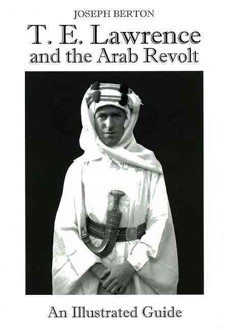 T. E. Lawrence and the Arab Revolt By Berton, Joseph